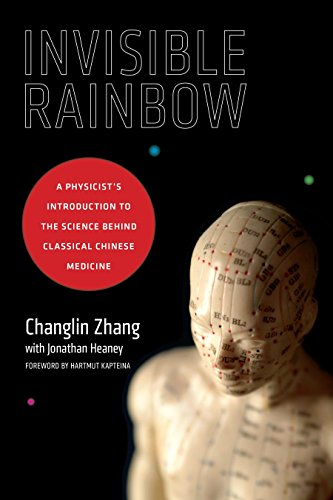 Download Invisible Rainbow: A Physicist's Introduction to the Science behind Classical Chinese Medicine 1623170109