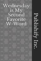 Wednesday is My Second Favorite W-Word: Lined Notebook, Journal Gift, 6x9, 110 Pages, Soft Cover, Matte Finish
