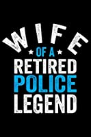 Wife Of A Retired Police Legend: Police Officer Journal Notebook Gifts, Thin Blue Line Notebook Journal, Proud Police Officer, Gift Idea for Cop, Police Officer Gifts for Men Women