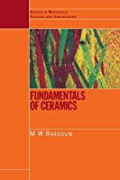Fundamentals of Ceramics (Series in Materials Science and Engineering)