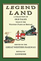 Legend Land - 12 Tales from England's West Country: A Collection of Some of the Old Tales Told in Those Western Parts of Britain Served by the Great Western Railway