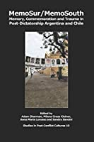 MemoSur/MemoSouth: Memory, Commemoration and Trauma in Post-Dictatorship Argentina and Chile (Studies in Post-Conflict Cultures)