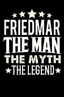 Notizbuch: Friedmar The Man The Myth The Legend (120 linierte Seiten als u.a. Tagebuch, Reisetagebuch fuer Vater, Ehemann, Freund, Kumpe, Bruder, Onkel und mehr)