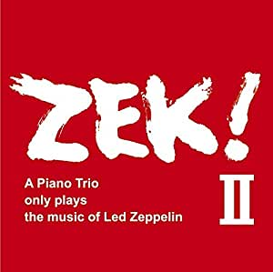 ZEK! II - A piano Trio only plays the music of Led Zeppelin / ZEK TRIO (清水くるみ - 米木康志 - 本田珠也) [2CD] [国内プレス] [日本語解説付]
