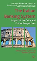 The Italian Banking System: Impact of the Crisis and Future Perspectives (Palgrave Macmillan Studies in Banking and Financial Institutions)