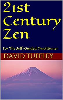21st Century Zen: For The Self-Guided Practitioner by [Tuffley, David]