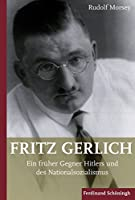 Fritz Gerlich (1883-1934): Ein frueher Gegner Hitlers und des Nationalsozialismus