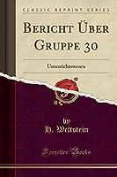 Bericht Ueber Gruppe 30: Unterrichtswesen (Classic Reprint)