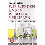 Wir werden uns in Roboter verlieben: Gespräche mit Wissenschaftlern (German Edition)