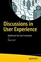 Discussions in User Experience: Healthcare for User Frustration
