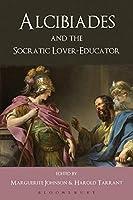 Alcibiades and the Socratic Lover-Educator