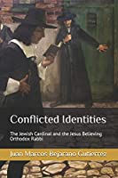 Conflicted Identities: The Jewish Cardinal and the Jesus Believing Orthodox Rabbi
