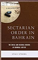 Sectarian Order in Bahrain: The Social and Colonial Origins of Criminal Justice