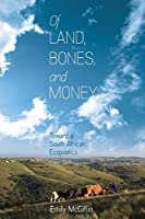 Of Land, Bones, and Money: Toward a South African Ecopoetics (Under the Sign of Nature: Explorations in Ecocriticism)