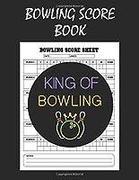 Bowling Score Book: Bowling Score Sheets, Bowling Score Cards, Bowling Score Record Keeper Book