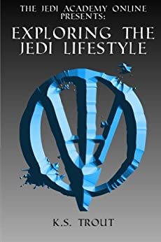 Exploring the Jedi Lifestyle (The Jedi Academy Online Presents: Book 1) by [Trout, Kevin]
