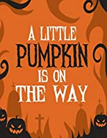 A Little Pumpkin Is On The Way: Halloween Party Guestbook Supply Essential,8.5 x 11 Sized, 100 Pages | Ideal for Halloween Costume Party