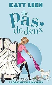 The Pas de Deux: A Lora Weaver Mystery by [Leen, Katy]