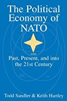 The Political Economy of NATO: Past, Present and into the 21st Century by Todd Sandler Keith Hartley(1999-04-13)