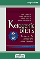 Ketogenic Diets: Treatments for Epilepsy and Other Disorders (16pt Large Print Edition)