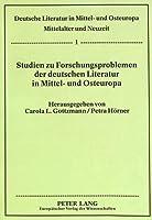 Studien Zu Forschungsproblemen Der Deutschen Literatur in Mittel- Und Osteuropa (Deutsche Literatur in Mittel- Und Osteuropa)