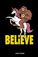 Believe Yearly Planner: Believe Yeti Unicorn Daily Weekly Monthly Academic Planner & Organizer   To Do's And Goals Calendar   Class Shedule For Student