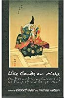 Like Clouds and Mists: Studies and Translations of No Plays of the Genpei War (Cornell East Asia)