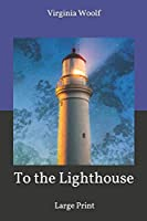 To the Lighthouse: Large Print