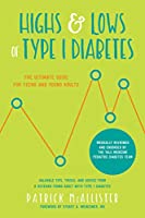 Highs & Lows of Type 1 Diabetes: The Ultimate Guide for Teens and Young Adults