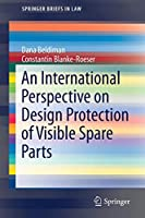 An International Perspective on Design Protection of Visible Spare Parts (SpringerBriefs in Law)