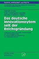 Das Deutsche Innovationssystem Seit der Reichsgruendung: Indikatoren Einer Nationalen Wissenschafts- und Technikgeschichte in Unterschiedlichen Regierungs- und Gebietsstrukturen (Technik, Wirtschaft und Politik)