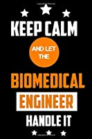 Keep Calm and Let the Biomedical Engineer Handle It: Biomedical Engineering Notebook Journal: 15.24 x 22.86 cm 120 pages | Sketch all your ideas and be creative - gift idea