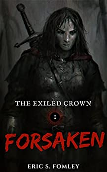 Forsaken (The Exiled Crown Book 1) by [Fomley, Eric S.]