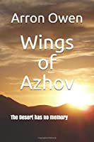 Wings of Azhov: The Desert has no memory (Stories of Azhov)