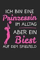Ich Bin Eine Prinzessin Im Alltag Aber Ein Biest Auf Dem Spielfeld: Volleyball & Volleyballer Notizbuch 6'x9' Liniert Geschenk fuer Beachvolleyball & Frauen