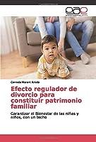 Efecto regulador de divorcio para constituir patrimonio familiar: Garantizar el Bienestar de las niñas y niños, con un techo