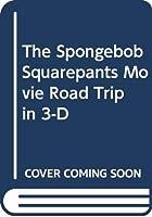 The Spongebob Squarepants Movie Road Trip in 3-D