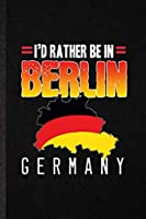 I'd Rather Be in Berlin Germany: Funny Blank Lined Notebook/ Journal For Germany Tourist, World Traveler Visitor, Inspirational Saying Unique Special Birthday Gift Idea Personal 6x9 110 Pages