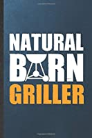 Natural Born Griller: Funny Blank Lined Notebook/ Journal For Barbecue Bbq, Grilling Cookout Drinking, Inspirational Saying Unique Special Birthday Gift Idea Cute Ruled 6x9 110 Pages