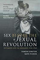 Sex Before the Sexual Revolution: Intimate Life in England 1918-1963 (Cambridge Social and Cultural Histories)