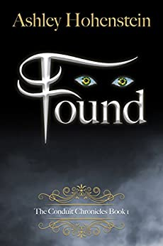 Found (The Conduit Chronicles Book 1) by [Hohenstein, Ashley]