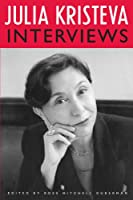 Julia Kristeva Interviews (European Perspectives - A Series in Social Thought and Cultural Criticism)
