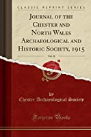 Journal of the Chester and North Wales Archaeological and Historic Society, 1915, Vol. 21 (Classic Reprint)