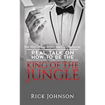 Dating:The Way Of The Alpha Male 2nd Edition - Real Talk on How to be King of the Jungle (dating, How to attract woman,attract woman,law of attraction,confidence ... men,how to be a success,weight training)