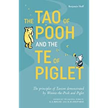 The Tao of Pooh and the Te of Piglet: The principles of Taoism demonstrated by Winnie-the-Pooh and Piglet
