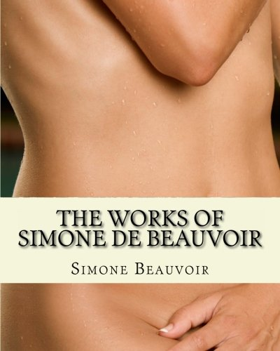 Download The Works of Simone De Beauvoir: The Second Sex and the Ethics of Ambiguity 1461134889