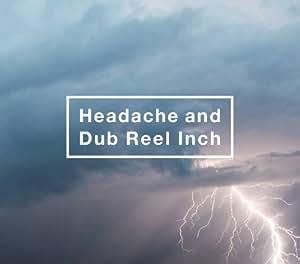 【初回生産限定】Headache and Dub Reel Inch(ドキュメンタリーフィルム収録)