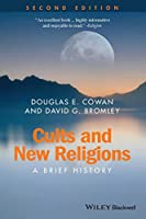 Cults and New Religions: A Brief History (Wiley Blackwell Brief Histories of Religion)