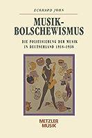 Musikbolschewismus: Die Politisierung der Musik in Deutschland 1918-1938 (Metzler Musik)