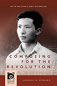 Composing for the Revolution: Nie Er and China's Sonic Nationalism (Music and Performing Arts of Asia and the Pacific) (English Edition)